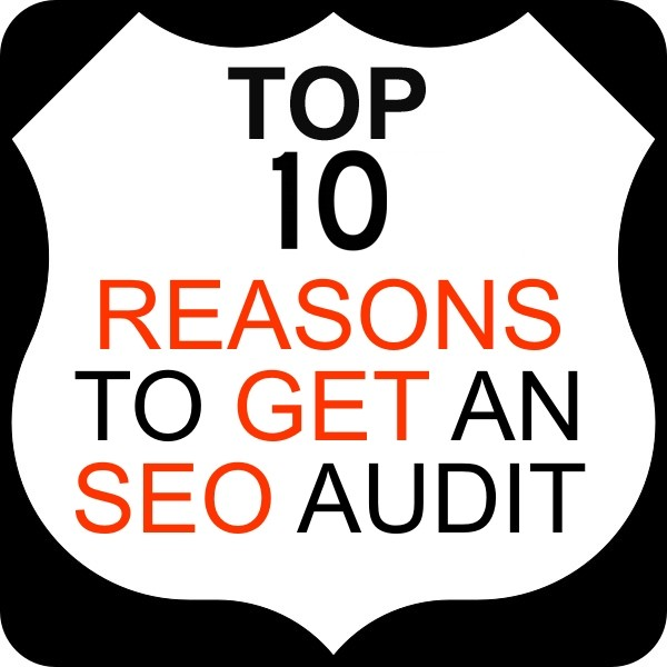 Top 10 Reasons to Get An Seo Audit